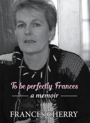 Image of To Be Perfectly Frances : A Memoir