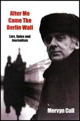 Image of After Me Came The Berlin Wall : Lies Spies And Journalism