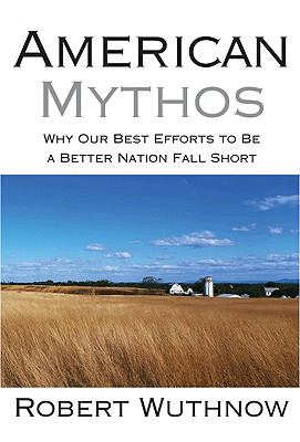 Image of American Mythos : Why Our Best Efforts To Be A Better Nationfall Short