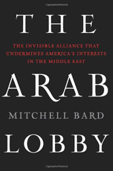 Arab Lobby : The Invisible Alliance That Undermines America's Interests In The Middle East