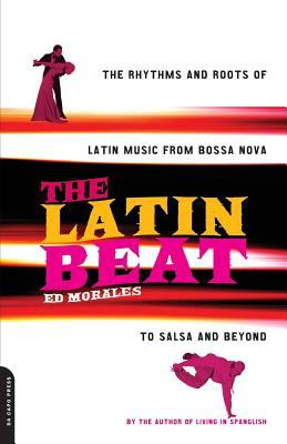 Image of The Latin Beat : The Rhythms And Roots Of Latin Music From Bossa Nova To Salsa And Beyond