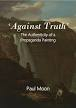 Image of Against Truth : The Authenticity Of A Propaganda Painting