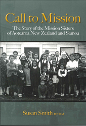 Call To Mission The Story Of The Mission Sisters Of Aotearoanew Zealand And Samoa