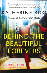 Image of Behind The Beautiful Forevers : Life Death And Hope In A Mumbai Undercity