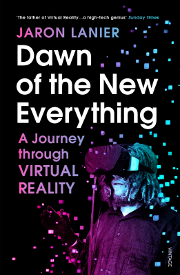 Image of Dawn Of The New Everything : A Journey Through Virtual Reality