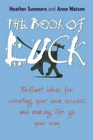 Image of The Book Of Luck : Brilliant Ideas For Creating Your Own Success And Making Life Go Your Way