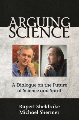 Image of Arguing Science : A Dialogue On The Future Of Science And Spirit