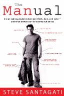 Image of The Manual : A True Bad Boy Explains How Men Think Date And Mate And What Women Can Do To Come Out On Top