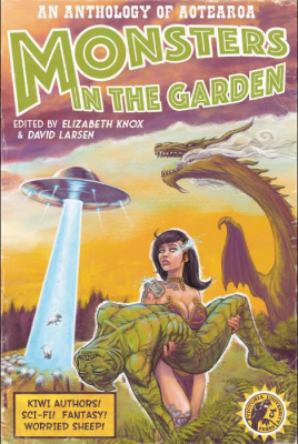 Image of Monsters In The Garden : An Anthology Of Aotearoa New Zealand Science Fiction And Fantasy