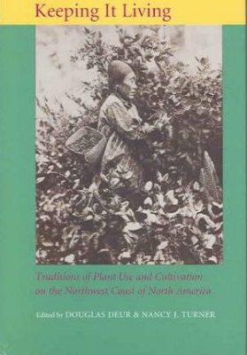 Image of Keeping It Living : Traditions Of Plant Use And Cultivation On The Northwest Coast Of North America