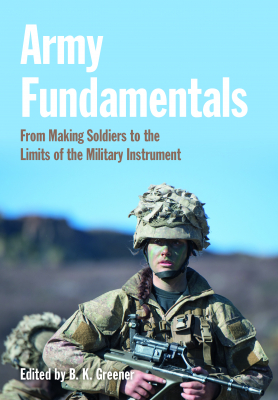 Army Fundamentals : From Making Soldiers To The Limits Of The Military Instrument