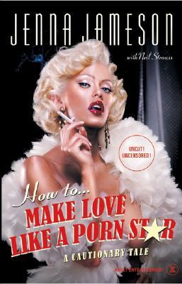 Image of How To Make Love Like A Porn Star Cautionary Tale