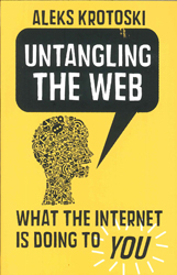 Image of Untangling The Web : What The Internet Is Doing To You