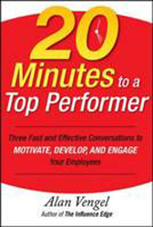20 Minutes To A Top Performer 3 Fast & Effective Conversations To Motivate Develop & Engage Your Employees