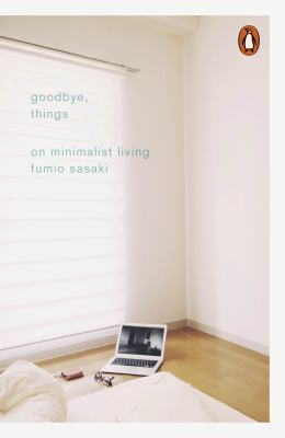 Image of Goodbye Things : On Minimalist Living