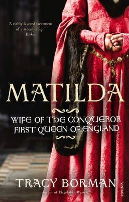 Image of Matilda : Wife Of The Conqueror First Queen Of England