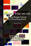 Image of Flush The Hush : The Long Bright Cloud Of Screaming Rush