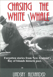 Image of Chasing The White Whale : Forgotten Stories From New Zealands Bay Of Islands Historic Past