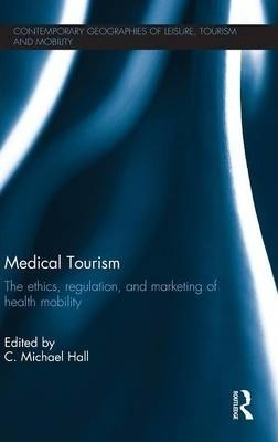 Image of Medical Tourism : The Ethics, Regulation And Marketing Of Health Mobility