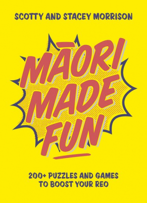 Maori Made Fun : 250+ Puzzles And Games To Boost Your Reo