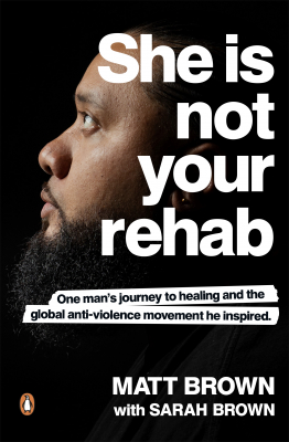 Image of She Is Not Your Rehab : One Man's Journey To Healing And Theglobal Anti-violence Movement He Inspired