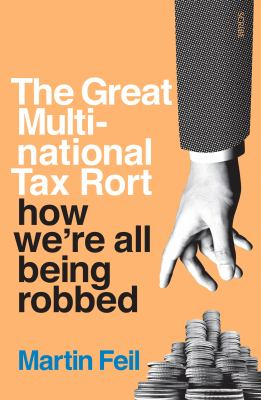 Image of Great Multinational Tax Rort : How We're All Being Robbed How We're All Being Robbed The