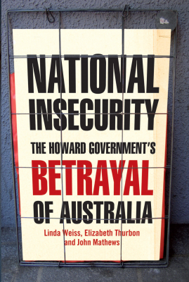Image of National Insecurity The Howard Governments Betrayal Of Australia