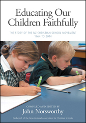 Image of Educating Our Children Faithfully : The Story Of The Nz Christian School Movement 1964 To 2014