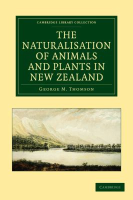 Image of The Naturalisation Of Animals And Plants In New Zealand