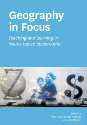 Image of Geography In Focus : Teaching And Learning In Issues Based Classrooms