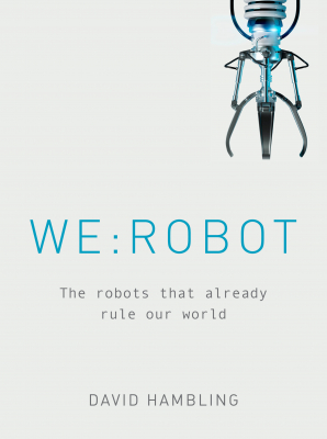 Image of We Robot : The Robots That Already Rule Our World