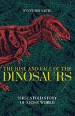 Image of The Rise And Fall Of The Dinosaurs