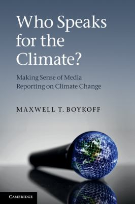 Image of Who Speaks For The Climate : Making Sense Of Media Reportingon Climate Change