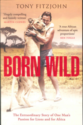 Image of Born Wild The Extraordinary Story Of One Mans Passion For Lions And For Africa