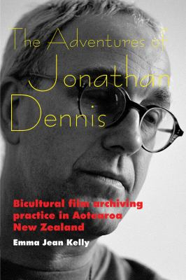 Adventures Of Jonathan Dennis : Bicultural Film Archiving Practice In Aotearoa New Zealand