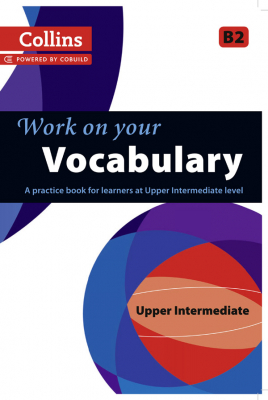 Image of Collins Work On Your Vocabulary : Upper Intermediate : B2