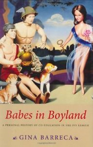 Image of Babes In Boyland A Personal History Of Co-education In The Ivy League