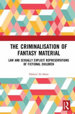 Image of The Criminalisation Of Fantasy Material : Law And Sexually Explicit Representations Of Fictional Children