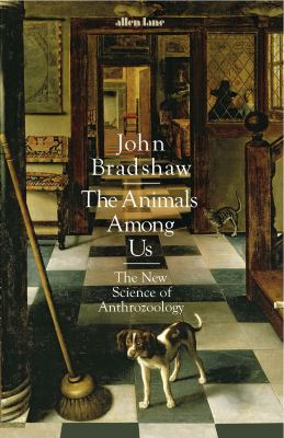 Image of The Animals Among Us : The New Science Of Anthrozoology