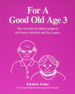 Image of For A Good Old Age 3 : How To Motivate Elderly People In Rest Homes Hospitals And Day Centres