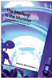 The Medium Is The Monster : Canadian Adaptations Of Frankenstein And The Discourse Of Technology