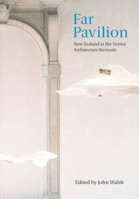Image of Far Pavilion : New Zealand At The Venice Architecture Biennale