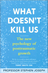 Image of What Doesn't Kill Us : The New Psychology Of Posttraumatic Growth