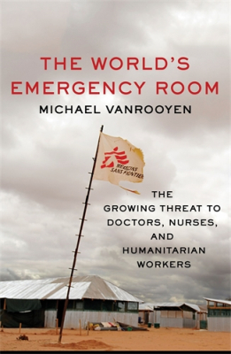 Image of World's Emergency Room : The Growing Threat To Doctors Nurses And Humanitarian Workers