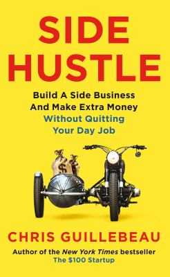 Image of Side Hustle : Build A Side Business And Earn Extra Cash Without Quitting Your Day Job