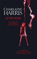 After Dead : What Came Next In The World Of Sookie Stackhouse
