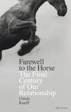 Image of Farewell To The Horse The Final Century Of Our Relationship
