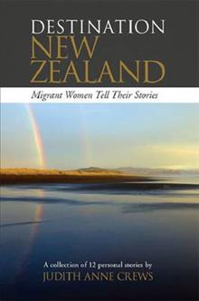 Image of Destination New Zealand : Migrant Women Tell Their Stories
