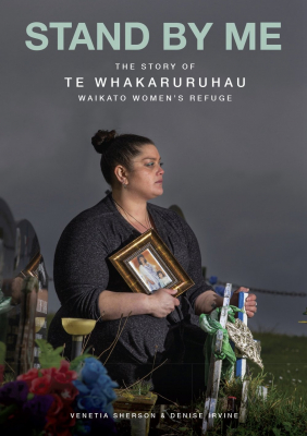 Image of Stand By Me : The Story Of Te Whakaruruhau Waikato Women's Refuge