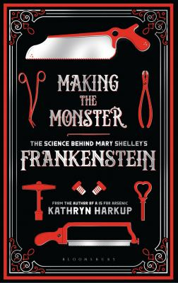 Image of Making The Monster : The Science Behind Mary Shelley's Frankenstein